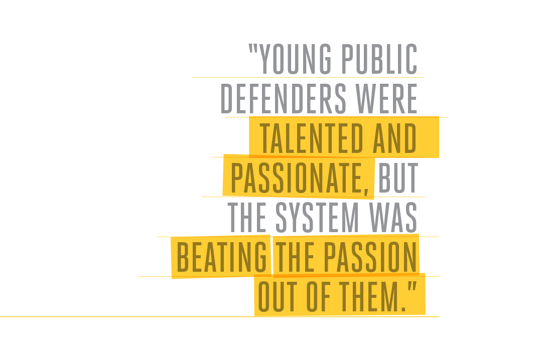 Young public defenders were talented and passionate, but the system was beating the passion out of them.