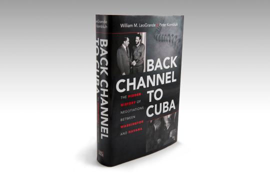 Back Channel to Cuba: The Hidden History of Negotiations Between Washington and Havana (University of North Carolina Press, 2015