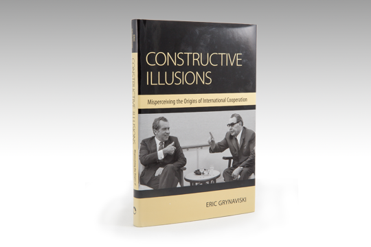 Constructive Illusions: Misperceiving the Origins of International Cooperation (Cornell University Press, 2014)
